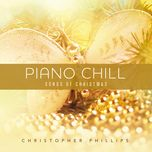 piano chill songs of christmas - christopher phillips