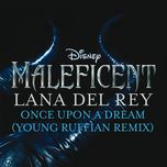 once upon a dream (from maleficent/young ruffian remix) (single) - lana del rey