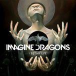 i bet my life (single) - imagine dragons
