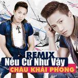 Nếu Cứ Như Vậy (Remix) - Châu Khải Phong