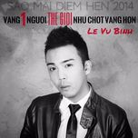 vang mot nguoi the gioi nhu chot vang hon (single) - le vu binh