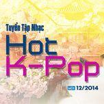 tuyen tap nhac hot k-pop (12/2014) - v.a