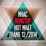 nhac nonstop hot nhat thang 12 nam 2014 - dj