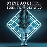 born to get wild (remixes ep) - steve aoki, will.i.am