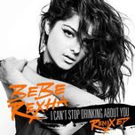 i can't stop drinking about you (remix ep) - bebe rexha