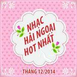 nhac hai ngoai hot nhat thang 12 nam 2014 - v.a