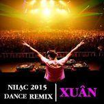 nhac xuan dance remix 2015 - dj