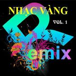 nhac vang dance remix (vol. 1) - v.a