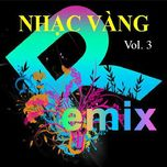 nhac vang dance remix (vol. 3) - dj
