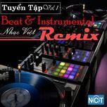 tuyen tap beat & instrumental nhac viet remix (vol.1) - v.a, dj