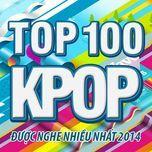 top 100 ca khuc k-pop nghe nhieu nhat nhaccuatui nam 2014 - v.a