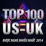 top 100 ca khuc us-uk nghe nhieu nhat nhaccuatui 2014 - v.a