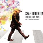 love god. love people. (deluxe edition) - israel houghton