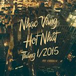 nhac vang hot nhat thang 1 nam 2015 - v.a