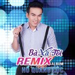 ba xa toi (remix album) - ho quang loc