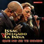 que no se te olvide (all versions maxi single) - issac delgado & la india