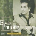 muoi nam tinh cu (2011) - elvis phuong