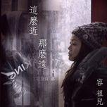 so close, so far away (single) - joey yung (dung to nhi)