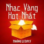 nhac vang hot nhat thang 2 nam 2015 - v.a