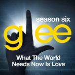glee: the music, what the world needs now is love - glee cast