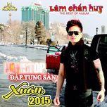 anh khong niu keo 4 (xuan 2015) - lam chan huy