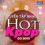 tuyen tap nhac hot k-pop (03/2015)  - v.a