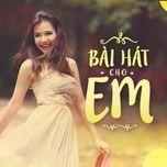 bai hat cho em - v.a