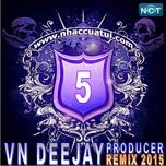 vn deejay producer 2015 (vol. 5) - dj