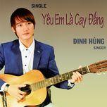yeu em la cay dang (single) - dinh hung