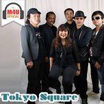nhung bai hat hay nhat - tokyo square