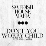 don't you worry child (ep) - swedish house mafia, john martin