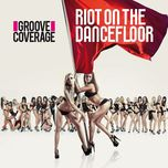 riot on the dancefloor (2012) - groove coverage