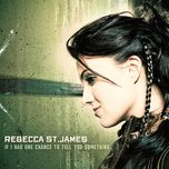 if i had a chance to tell you something - rebecca st. james