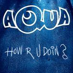 how r u doin (remixes single) - aqua