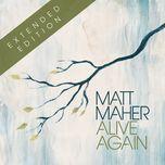 alive again (extended edition) - matt maher