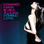 stereo love (remixes) - edward maya, vika jigulina