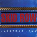 Subhuman Race - Skid Row
