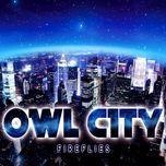 tuyen tap ca khuc hay nhat cua owl city - owl city
