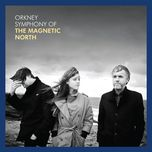 orkney: symphony of the magnetic north - the magnetic north