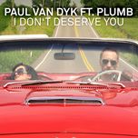 i don't deserve you (remixes) - dj, paul van dyk, plumb