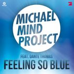 feeling so blue (remixes ep) - michael mind project, dante thomas