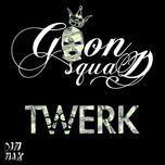 twerk (ep 2013) - goon squad