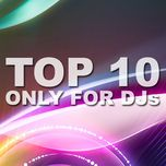 top 10 only for djs (2011) - dj