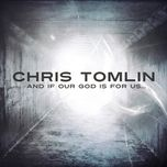 and if our god is for us (limited edition) - chris tomlin