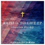 raised to life (single) - elevation worship