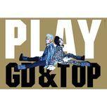 play - g-dragon (bigbang), t.o.p (bigbang)