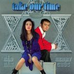 take our time - henry chuc, bao han