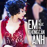 em khong can anh (single) - ho ngoc ha