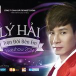 tron doi ben em (liveshow 2014) - ly hai