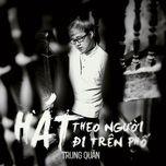 hat theo nguoi di tren pho (single) - trung quan idol